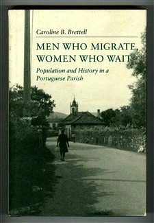 Men Who Migrate, Women Who Wait: Population and History in a Portuguese Parish 9780691094243