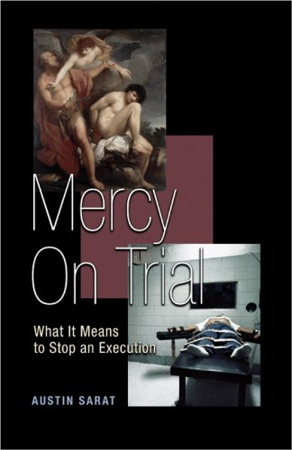 Mercy on Trial: What It Means to Stop an Execution 9780691121406