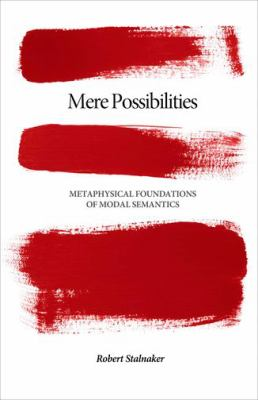 Mere Possibilities: Metaphysical Foundations of Modal Semantics 9780691147123