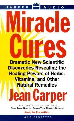 Miracle Cures: Dramatic New Scientific Discoveries Revealing the Healing Powers of Herbs, Vitamins, and Other Natural Remedies 9780694518487