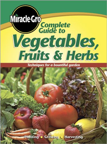 Miracle-Gro Complete Guide to Vegetables, Fruits & Herbs 9780696236365