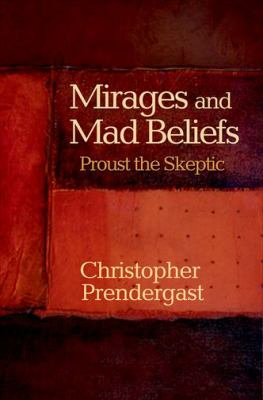 Mirages and Mad Beliefs - Proust the Skeptic