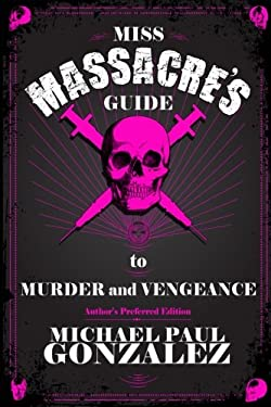 Miss Massacre's Guide to Murder and Vengeance - Author's Preferred Edition