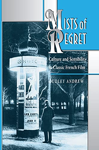 Mists of Regret: Culture and Sensibility in Classic French Film - Andrew, Dudley / Andrew, James Dudley