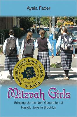 Mitzvah Girls: Bringing Up the Next Generation of Hasidic Jew 9780691139166