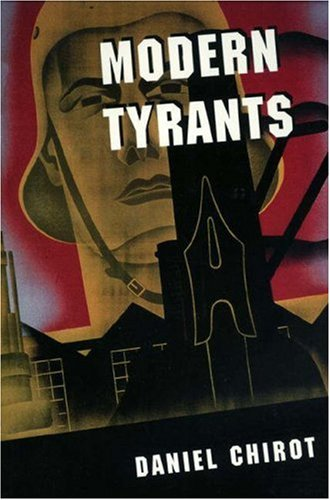 Modern Tyrants: The Power and Prevalence of Evil in Our Age - Chirot, Daniel