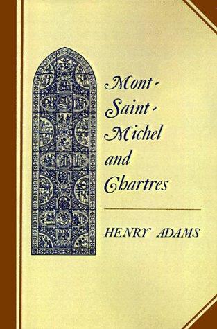 Mont-Saint-Michel and Chartres - Adams, Henry / Cram, Ralph Adams