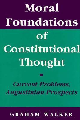 Moral Foundations of Constitutional Thought: Current Problems, Augustinian Prospects 9780691078236