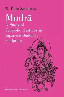 Mudra: A Study of Symbolic Gestures in Japanese Buddhist Sculpture 9780691018669