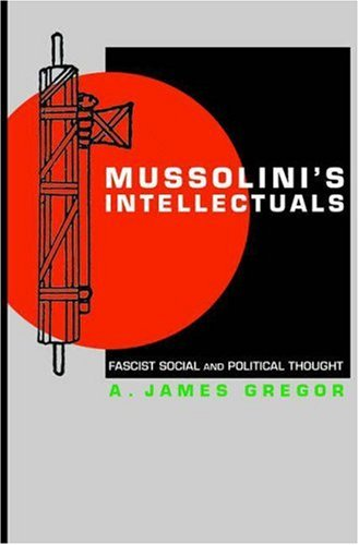 Mussolini's Intellectuals: Fascist Social and Political Thought 9780691127903