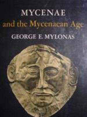 Mycenae and the Mycenaean Age