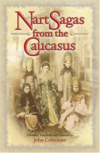 Nart Sagas from the Caucasus: Myths and Legends from the Circassians, Abazas, Abkhaz, and Ubykhs 9780691026473