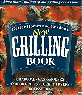 Better Homes and Gardens New Grilling Book: Charcoal, Gas, Smokers, Indoor Grills, Turkey Fryers, Rotisseries