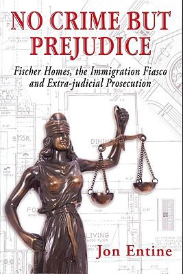 No Crime But Prejudice: Fischer Homes, the Immigration Fiasco, and Extra-Judicial Prosecution 9780692002827