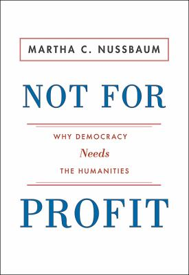 Not for Profit: Why Democracy Needs the Humanities Why Democracy Needs the Humanities