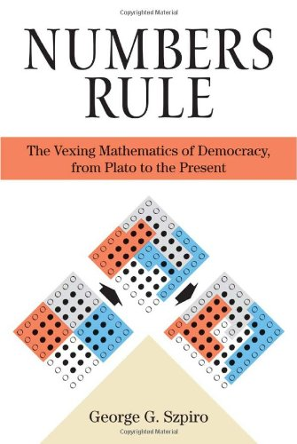 Numbers Rule: The Vexing Mathematics of Democracy, from Plato to the Present 9780691139944