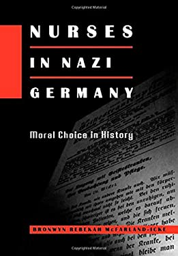Nurses in Nazi Germany: Moral Choice in History 9780691006659