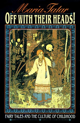 Off with Their Heads!: Fairy Tales and the Culture of Childhood 9780691000886