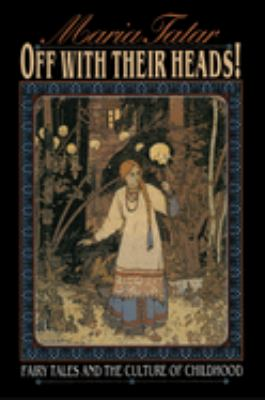 Off with Their Heads!: Fairy Tales and the Culture of Childhood 9780691069432