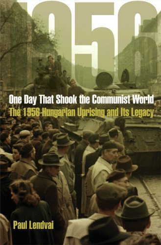 One Day That Shook the Communist World: The 1956 Hungarian Uprising and Its Legacy 9780691132822