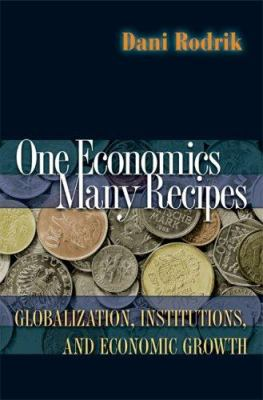 One Economics, Many Recipes: Globalization, Institutions, and Economic Growth 9780691129518