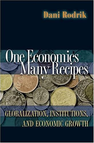 One Economics, Many Recipes: Globalization, Institutions, and Economic Growth 9780691141176