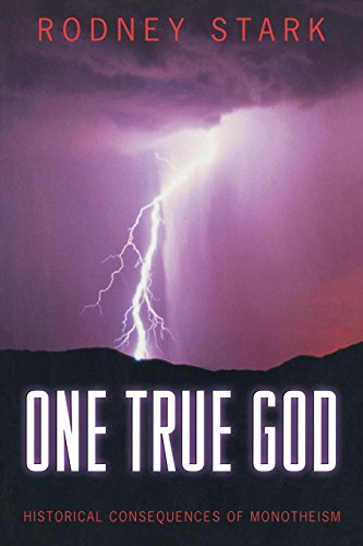 One True God: Historical Consequences of Monotheism 9780691089232