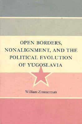 Open Borders, Nonalignment, and the Political Evolution of Yugoslavia 9780691077307