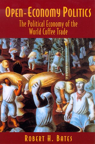 Open-Economy Politics: The Political Economy of the World Coffee Trade - Bates, Robert H.