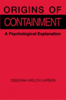 Origins of Containment: A Psychological Explanation 9780691023038