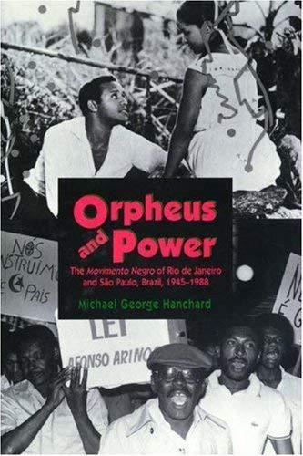 Orpheus and Power: The Movimento Negro of Rio de Janeiro and Sao Paulo, Brazil, 1945-1988 9780691032924