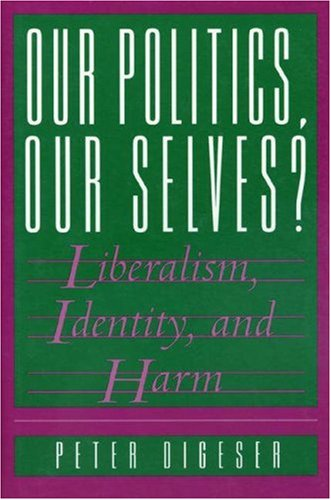 Our Politics, Our Selves?: Liberalism, Identity, and Harm 9780691037165