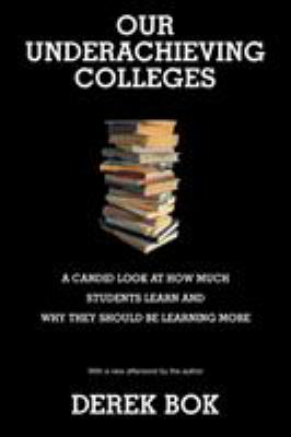 Our Underachieving Colleges: A Candid Look at How Much Students Learn and Why They Should Be Learning More 9780691136189