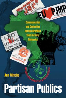 Partisan Publics: Communication and Contention Across Brazilian Youth Activist Networks 9780691124940