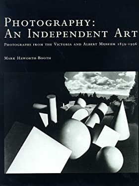 Photography: An Independent Art: Photographs from the Victoria and Albert Museum, 1839-1996 9780691017426