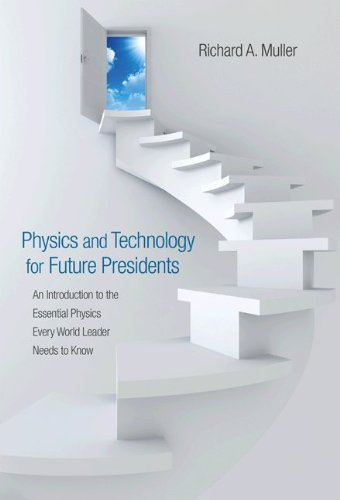 Physics and Technology for Future Presidents Physics and Technology for Future Presidents: An Introduction to the Essential Physics Every World Leader 9780691135045