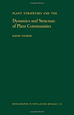 Plant Strategies and the Dynamics and Structure of Plant Communities. (Mpb-26) - Tilman, David / May, Robert M.