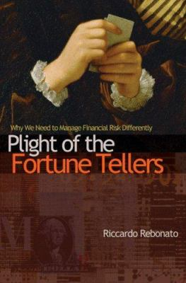 Plight of the Fortune Tellers: Why We Need to Manage Financial Risk Differently 9780691133614