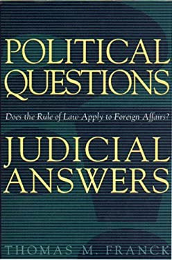 Political Questions/Judicial Answers: Does the Rule of Law Apply to Foreign Affairs? 9780691092416