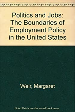 Politics and Jobs: The Boundaries of Employment Policy in the United States