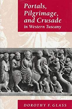 Portals, Pilgrimage, & Crusade in Western Tuscany 9780691011721