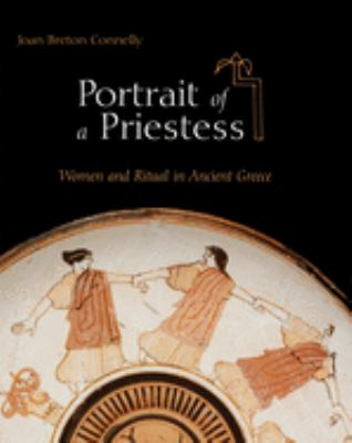 Portrait of a Priestess: Women and Ritual in Ancient Greece 9780691127460