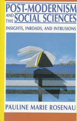 Post-Modernism and the Social Sciences: Insights, Inroads, and Intrusions 9780691023472