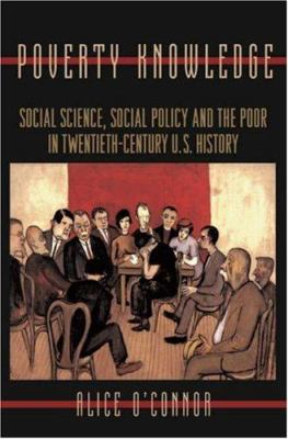 Poverty Knowledge: Social Science, Social Policy, & the Poor 9780691009179