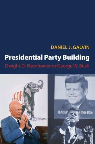 Presidential Party Building: Dwight D. Eisenhower to George W. Bush 9780691136936