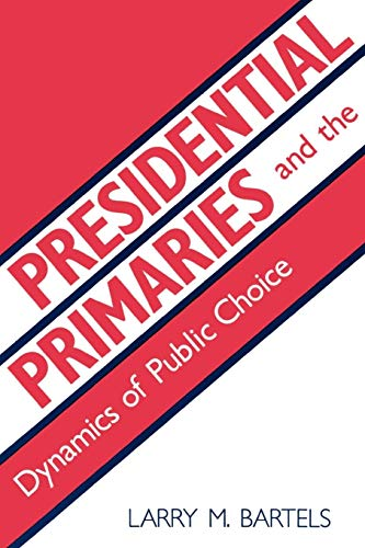 Presidential Primaries and the Dynamics of Public Choice - Bartels, Larry M.