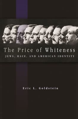 Price of Whiteness: Jews, Race & American Identity 9780691121055