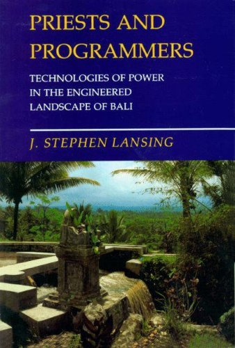 Priests and Programmers: Technologies of Power in the Engineered Landscape of Bali 9780691130668