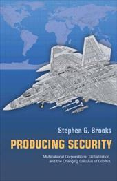 Producing Security: Multinational Corporations, Globalization, and the Changing Calculus of Conflict 2553311