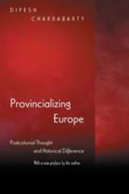 Provincializing Europe: Postcolonial Thought and Historical Difference 9780691130019